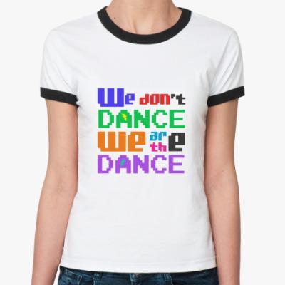 Женская футболка Ringer-T We Are The Dance!!!