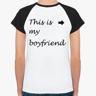 Женская футболка реглан My boyfriend