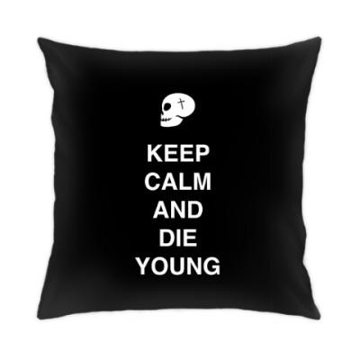 Подушка Keep calm and die young