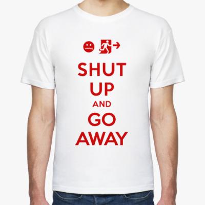 Футболка Shut up and go away