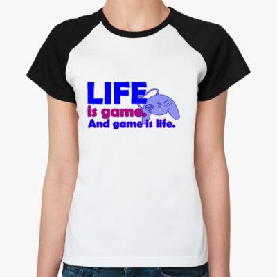 Женская футболка реглан Жизнь - игра...