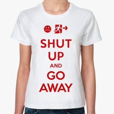 Классическая футболка Shut up and go away