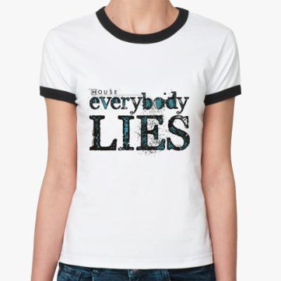 Женская футболка Ringer-T House - Everybody Lies