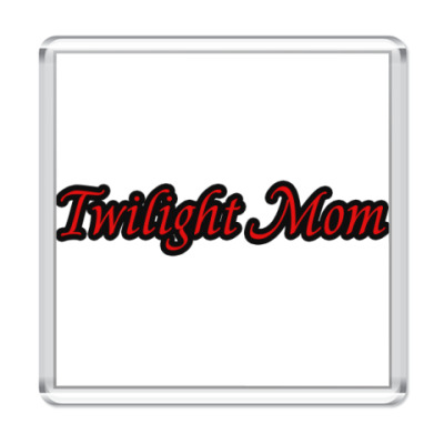 Магнит  Twilight Mom