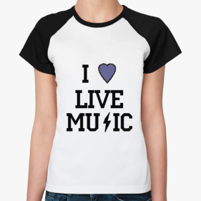 Женская футболка реглан I Love Live Music