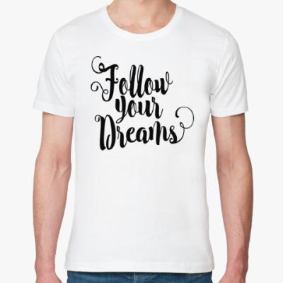 Футболка из органик-хлопка Follow your dreams