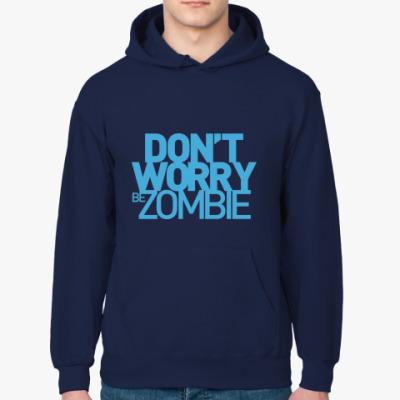 Толстовка худи Dont worry be zombie!