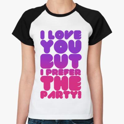 Женская футболка реглан   Party