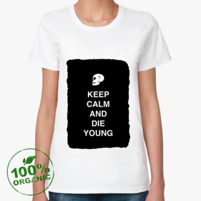 Женская футболка из органик-хлопка Keep calm and die young
