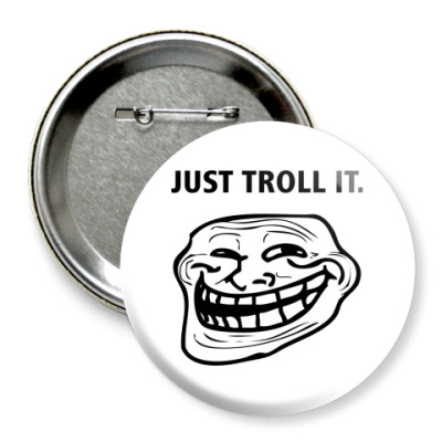 Значок 75мм Just Troll It.