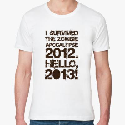 Футболка из органик-хлопка I survived 2012. Hello, 2013!