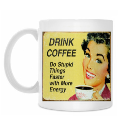 Кружка Drink coffee — Do stupid things faster with more energy!