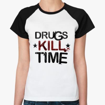Женская футболка реглан DRUGS KILL TIME