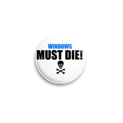 Значок 25мм Windows Must Die badge