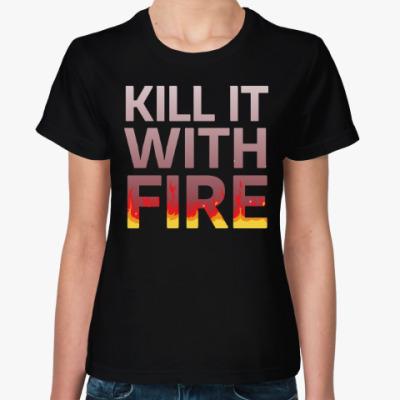 Женская футболка Kill It with fire