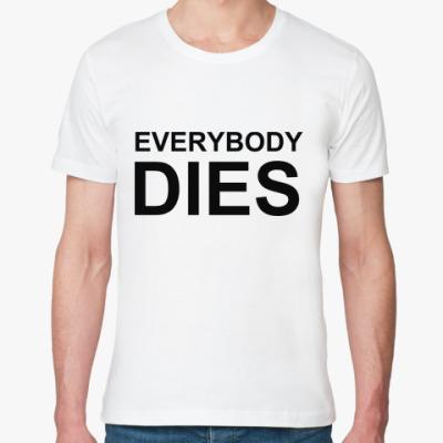 Футболка из органик-хлопка Everybody Dies