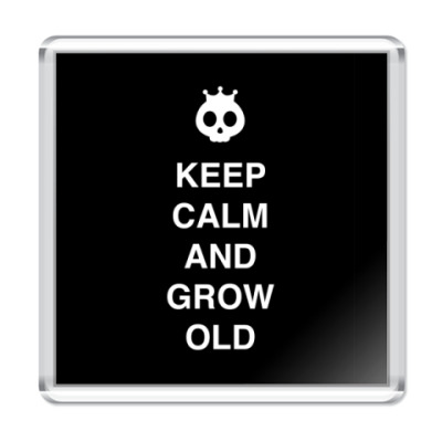 Магнит Keep calm and grow old