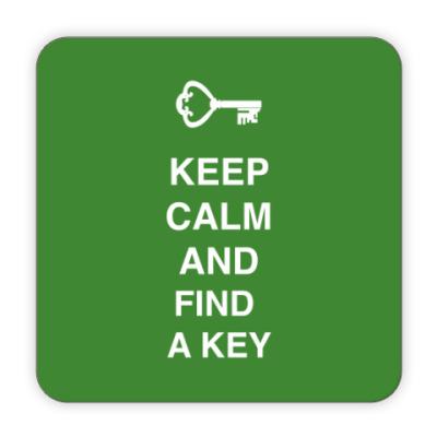Костер (подставка под кружку) Keep calm and find a key