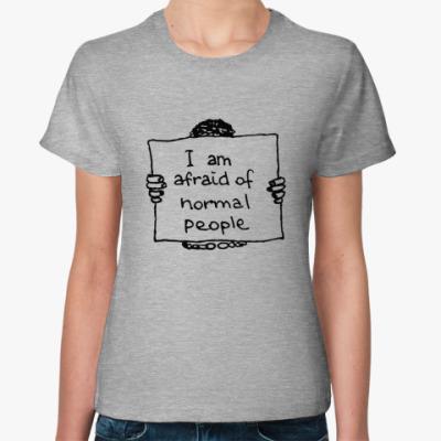 Женская футболка Afraid of normal