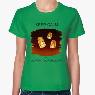 Женская футболка Keep Calm and Launch your balloon. Лети, фонарик!
