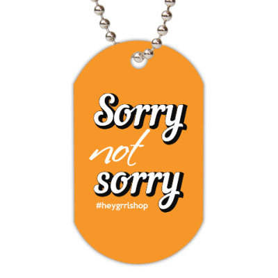 Жетон dog-tag Sorry Not Sorry