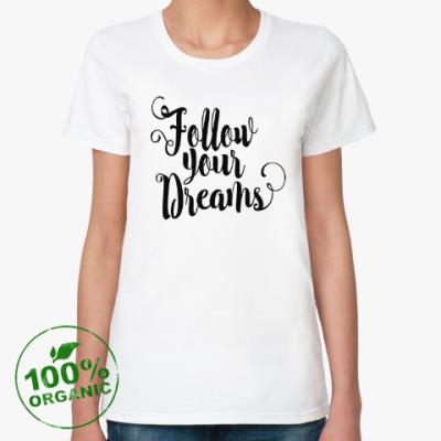 Женская футболка из органик-хлопка Follow your dreams