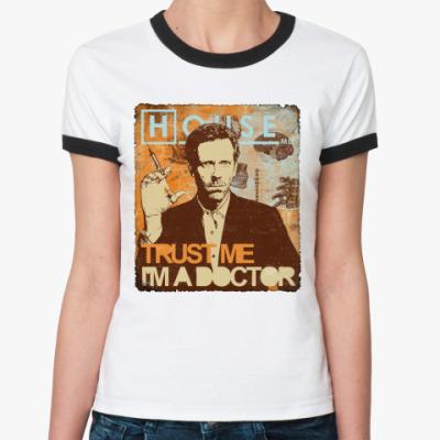 Женская футболка Ringer-T Trust doctor House