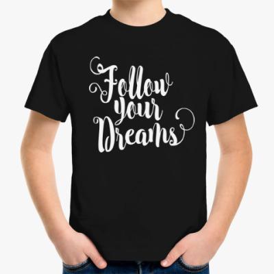Детская футболка Follow your dreams