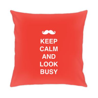 Подушка Keep calm and look busy