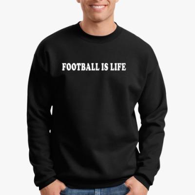 Свитшот Football Is Life