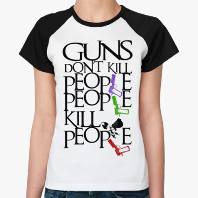 Женская футболка реглан Guns Don't Kill  Жен