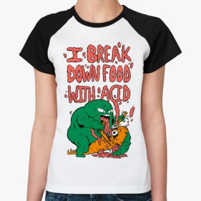 Женская футболка реглан I break down food with acid