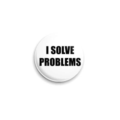 Значок 25мм I SOLVE PROBLEMS