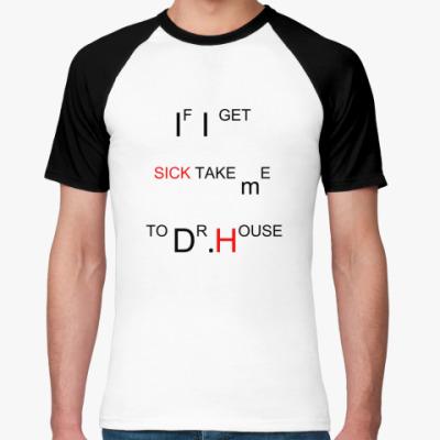 Футболка реглан Take me to Dr.House