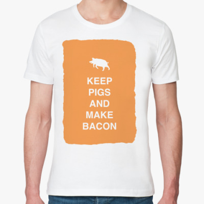 Keep pigs and make bacon