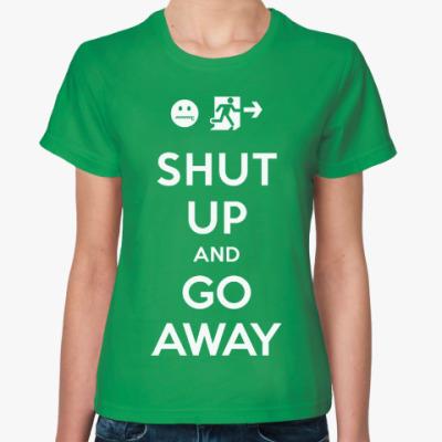 Женская футболка Shut up and go away