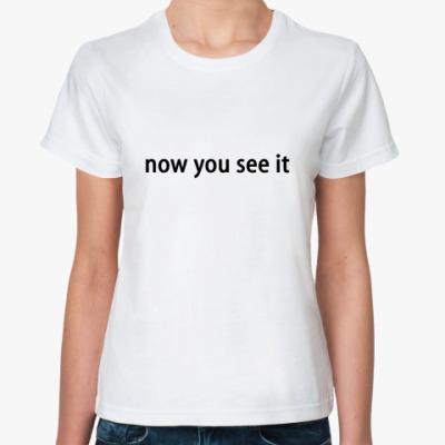 Классическая футболка Now you see it 'female