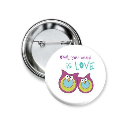 Значок 37мм OWL you need is love