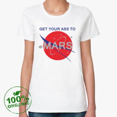 Женская футболка из органик-хлопка Get your ass to Mars