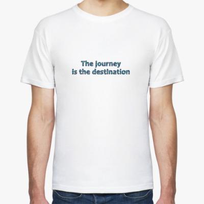 Футболка The journey is the destination