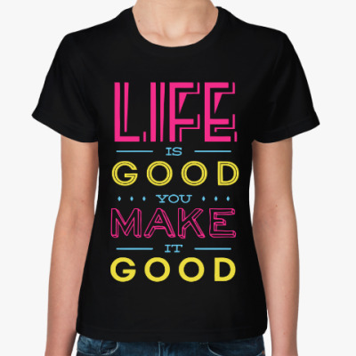 Женская футболка Жизнь хороша