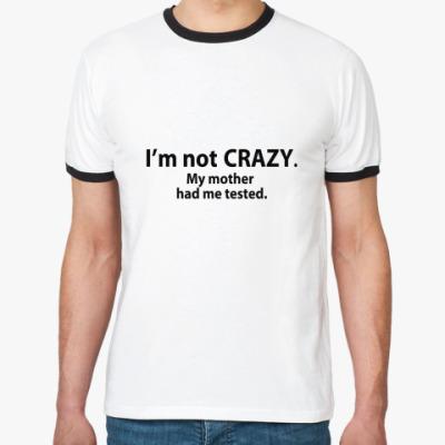 Футболка Ringer-T  I'mNotCrazy