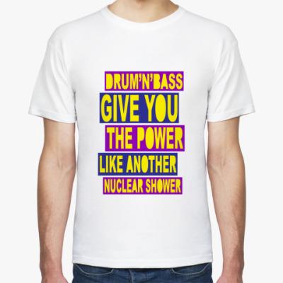 Футболка Drum'n'Bass Give You Power