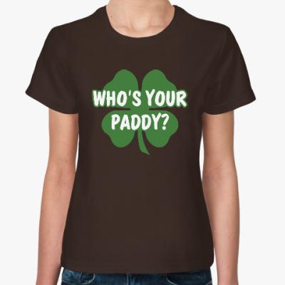 Женская футболка Who's your paddy