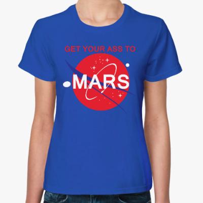 Женская футболка Get your ass to Mars