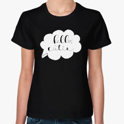 Женская футболка Привет, милашка! /Hello, cutie