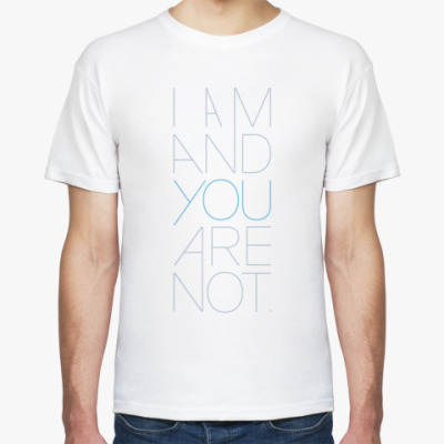 Футболка I Am And You Are Not