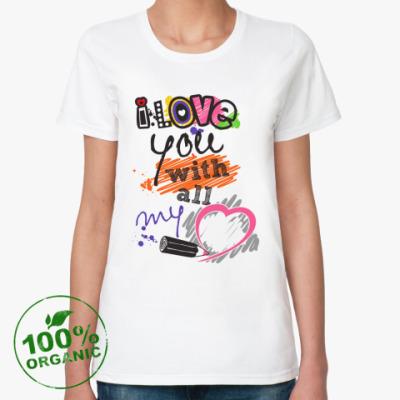 Женская футболка из органик-хлопка I love you with all my heart