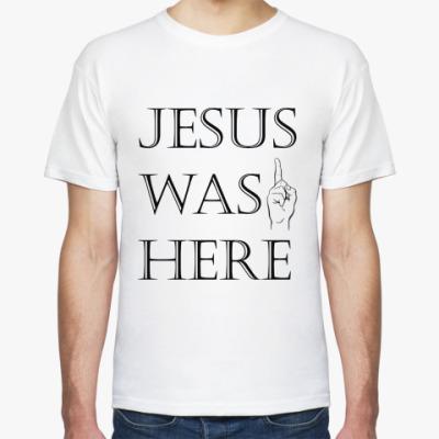 """Футболка """"Иисус был здесь"""""""
