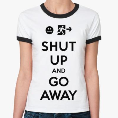 Женская футболка Ringer-T Shut up and go away